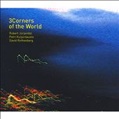 David Rothenberg/Robert Jürjendal/Petri Kuljuntausta: 3Corners of the World