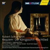 Schumann: Requiem; Der K&ouml;nigssohn; Nachtlied