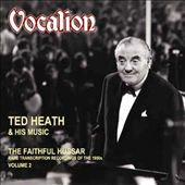 Ted Heath: The  Faithful Hussar, Vol. 2
