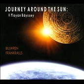 Bill Wren/Frank Ralls: Journey Around the Sun: A Mayan Odyssey [Digipak]