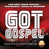 Various Artists: Got Gospel? The Best Indie Tracks... Yesterday, Today & Forever