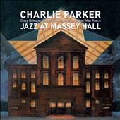 Dizzy Gillespie/Bud Powell/Max Roach/The Quintet/Charles Mingus/Charlie Parker (Sax): Jazz at Massey Hall