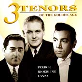 3 Tenors of the Golden Age / Peerce, Bjoerling, Lanza