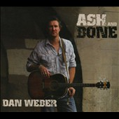 Dan Weber: Ash and Bone [Digipak]