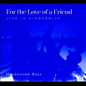 The Hackensaw Boys: For the Love of a Friend: Live in Kinderdijk