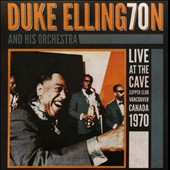 Duke Ellington & His Orchestra: Live at the Cave: Vancouver Canada 1970