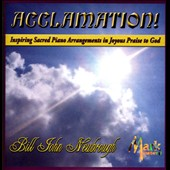 Acclamation! Inspiring Sacred Piano Arrengements in Joyous Praise to God / Bill John Newbrough, piano