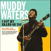 Muddy Waters: I Got My Brand on You: The 1956-1962 Studio Recordings