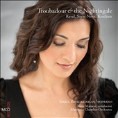 Troubadour & the Nightingale - Ravel, Sayat-Nova, Kradjian / Isabel Bayrakdarian, soprano
