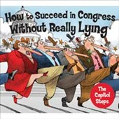 Capitol Steps: How to Succeed in Congress Without Really Lying [Digipak]