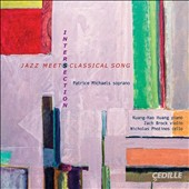 Patrice Michaels: 'Intersection' - Jazz Meets Classical Song / Patrice Michaels, soprano; Kuang-Hao Huang, piano; Zach Brock, violin; Nicholas Photinos, cello