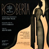 Jerome Kern: Roberta: A Musical Comedy in Two Acts / Annalene Beechey, Kim Criswell, Patrick Cummings, Jason Graae, Diana Montague