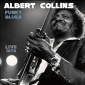 Albert Collins: Funky Blues: Live 1973 [Slipcase]