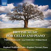 20th century British Music for Cello and Piano by William Wordsworth, Josef Holbrooke; William Busch / Raphael Wallfisch, cello; Raphael Terroni, piano