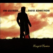 Dave Edmunds: On Guitar...Dave Edmunds: Rags & Classics [Digipak] *