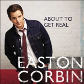 Easton Corbin: About to Get Real *
