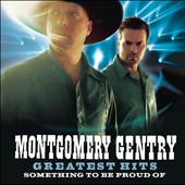 Montgomery Gentry: Greatest Hits: Something to Be Proud Of