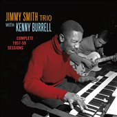 Jimmy Smith Trio (Organ)/Kenny Burrell: Complete 1957-1959 Sessions *