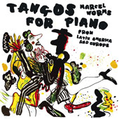 Tangos for Piano from Latin America and Europe - Works by Albeniz, Cervantes, Gardel, Mignone, Mompou, Nazareth, Piazzolla, Salgan, Satie, Stravinsky, Weil, Wolpe, et al. / Marcel Worms, piano