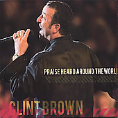 Clint Brown: Praise Heard Around the World [Digipak]