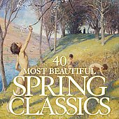40 Most Beautiful Spring Classics - Vivaldi, Glazunov, Copland, etc / Masur, Koopman, et al