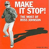 Ross Johnson: Make It Stop! The Most of Ross Johnson