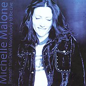 Michelle Malone: Beneath the Devil Moon/Lucky to Be Live *