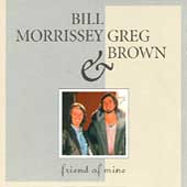 Greg Brown (Assistance)/Bill Morrissey (Folk): Friend of Mine