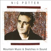 Nic Potter: Mountain Music & Sketches in Sound