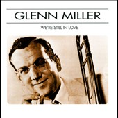 Glenn Miller: We're Still in Love