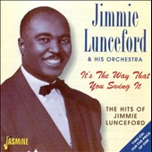 Jimmie Lunceford & His Orchestra: It's the Way That You Swing It: The Hits of Jimmie