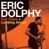 Eric Dolphy: Out There/Looking Ahead