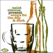 Various Artists: Songs for the Dog and Duck (Saint Etienne Present)
