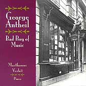 George Antheil - Bad Boy of Music / Marthanne Verbit