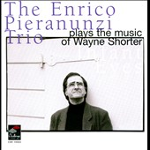 Enrico Pieranunzi/Enrico Pieranunzi Trio: Enrico Pieranunzi Trio Plays the Music of Wayne Shorter: Infant Eyes
