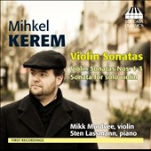Mihkel Kerem: Violin Sonatas 1-3; Sonata for Solo Violin / Mikk Murdvee, violin; Sten Lassmann, piano