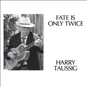 Harry Taussig: Fate Is Only Twice [Digipak] *