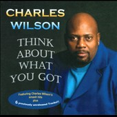 Charles Wilson: Think About What You Got [Digipak]