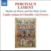 Percivals Lament - Medieval Music and the Holy Grail / Capilla Antigua de Chinchilla