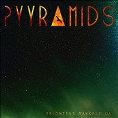 Pyyramids: Brightest Darkest Day