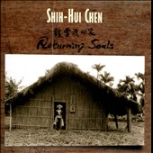 Shih-Hui Chen (b.1962): Returning Souls - chamber works and songs / various artists