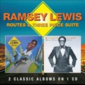 Ramsey Lewis: Routes/Three Piece Suite
