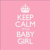 Keep Calm It's a Baby Girl
