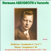 Hermann Abendroth à Varsovie - Beethoven: Symphonies Nos. 3 & 7; Mozart: Symphony No. 40 / Warsaw PO, Abendroth