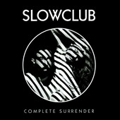 Slow Club (England): Complete Surrender *
