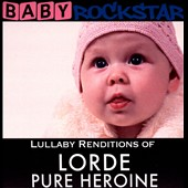 Baby Rockstar: Lullaby Renditions of Lorde: Pure Heroine