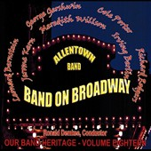Ronald H. Demkee/Allentown Band: Our Band Heritage, Vol. 18: Band on Broadway