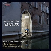 Giovanni Felice Sances (c.1600-1679): Complete Arias, 1636 / Bud Roach, tenor & baroque guitar