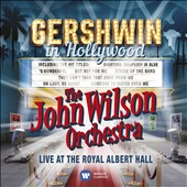 The John Wilson Orchestra: Gershwin in Hollywood: Live at the Royal Albert Hall *