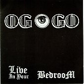 Live in Your Bedroom - OG O GO